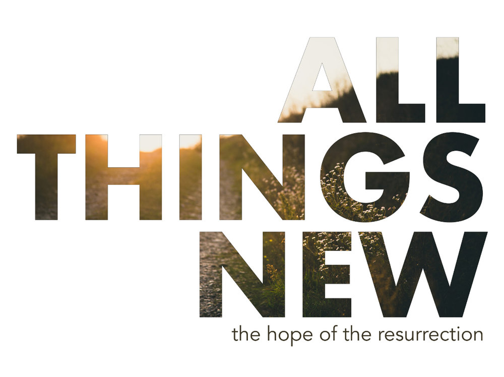 ALL THINGS NEW (EASTER 2018)