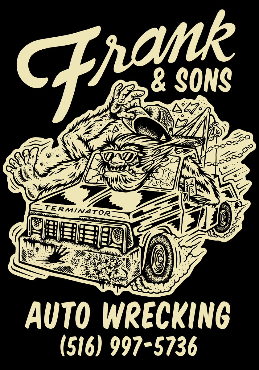 tallboy666: Very proud to do a graphic for a JUNK YARD! One of those dream jobs I guess. Long Island: Give Frank a call for all your auto wrecking needs!
