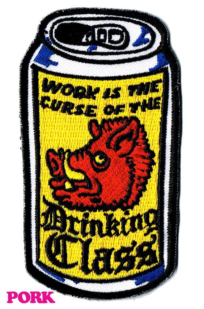 "nomaspantalonesblog: PORK ""WORK IS THE CURSE OF THE DRINKING CLASS"" PATCH ( porkmagazine )"