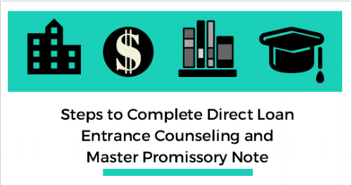 If your student is planning to borrow a subsidized or unsubsidized loan, be sure to  download this free step-by-step guide  on how to complete entrance counseling and a master promissory note. Schools require the completion of both entrance counseling and master promissory note before they will disburse loan funds to your child's student account.
