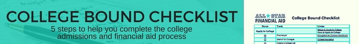 Get the exact 5 steps we use when assisting our clients through the college admissions and financial aid process.  The College Bound Checklist  takes you step-by-step through the entire process. This list is also full of great resources. All Star Financial Aid College Bound Checklist. It's Free!