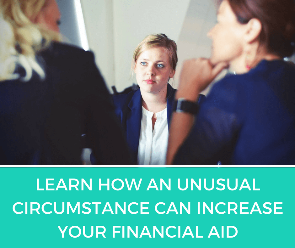 Learn How An Unusual Circumstance Can Increase Your Financial Aid. If you have an unusual circumstance the office of financial aid may perform a professional judgment resulting in more financial aid for you. Check out how you might qualify for a professional judgment.