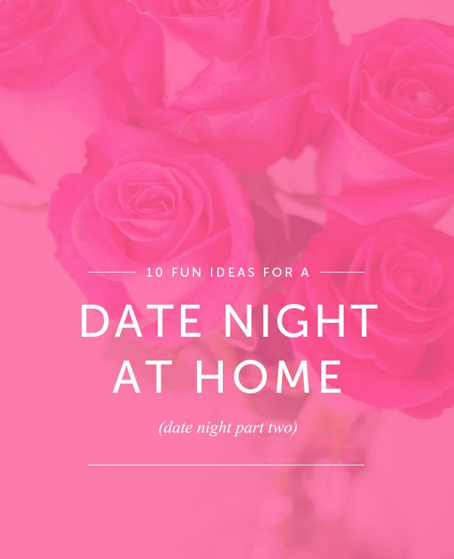 10 Fun Home Date Night Ideas!