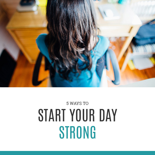 5 Ways to Start Your Day Strong