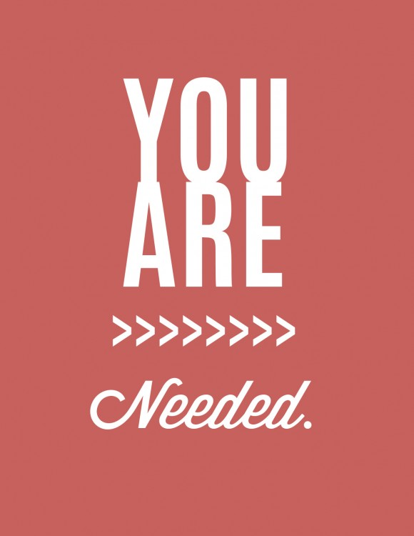 You Are Needed