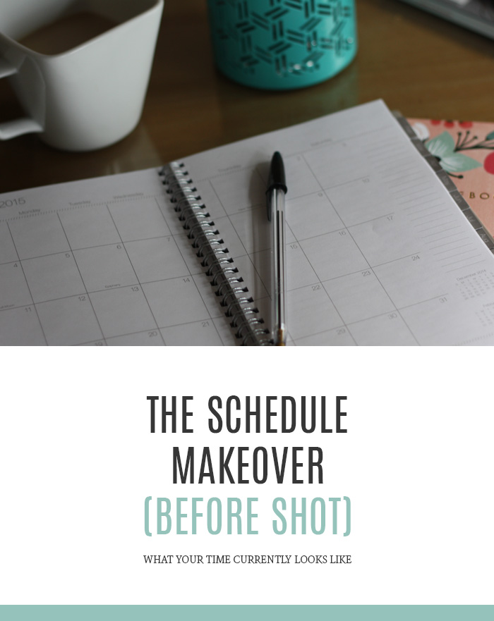 The Schedule Makeover (Before Shot) - what does your time currently look like?