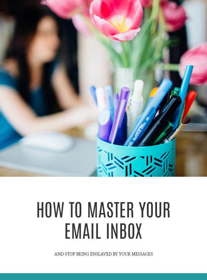 How to Master Your Inbox & Stop Being Enslaved By Your Messages