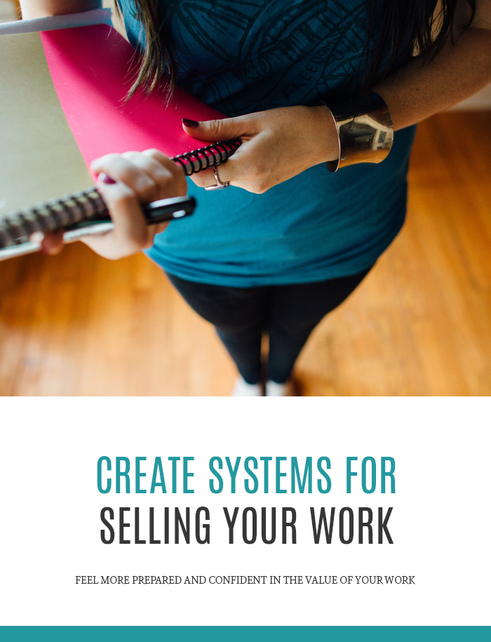 Create Systems for Selling Your Work | Feel more prepared and confident in the value you offer