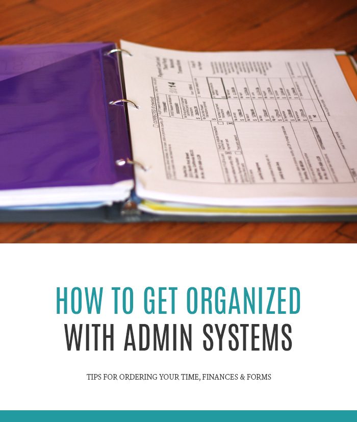 How to Get Organized With Admin Systems | Tips for ordering your finances, time and forms.