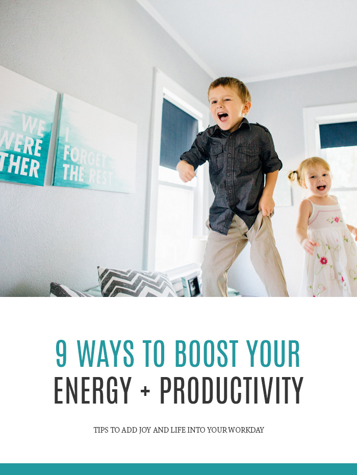 9 Ways to Boost Your Energy & Be More Productive  | Tips to add joy + life into your workday