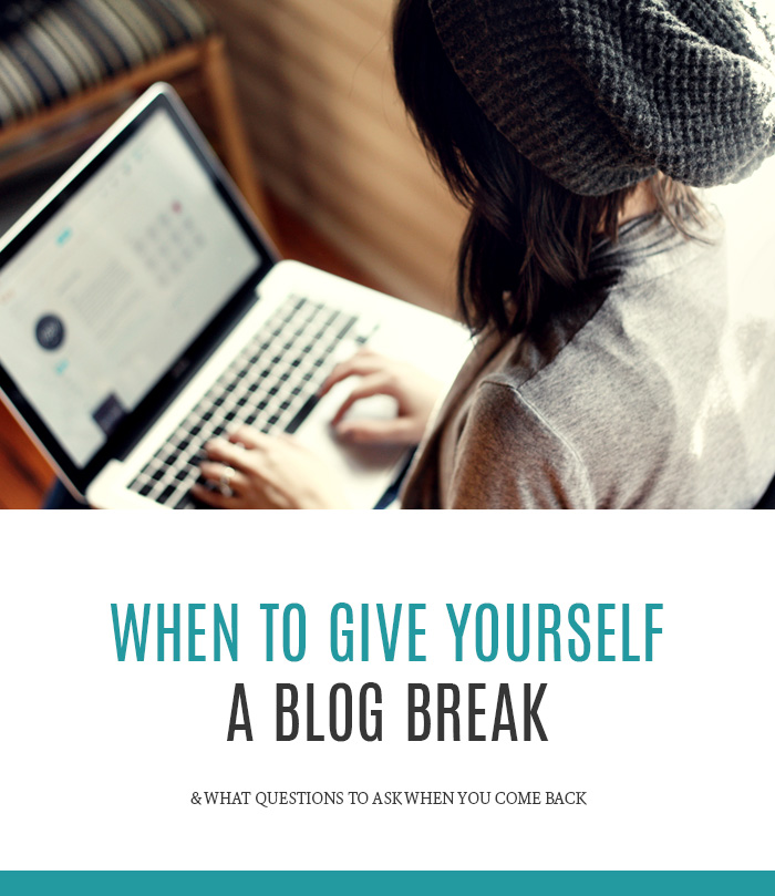 When to give yourself a blogging break