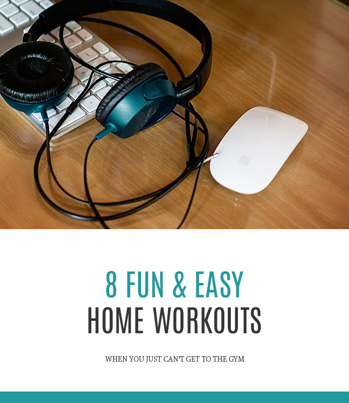 8 Fun & Easy Home Workouts (For when you just can't get to the gym)