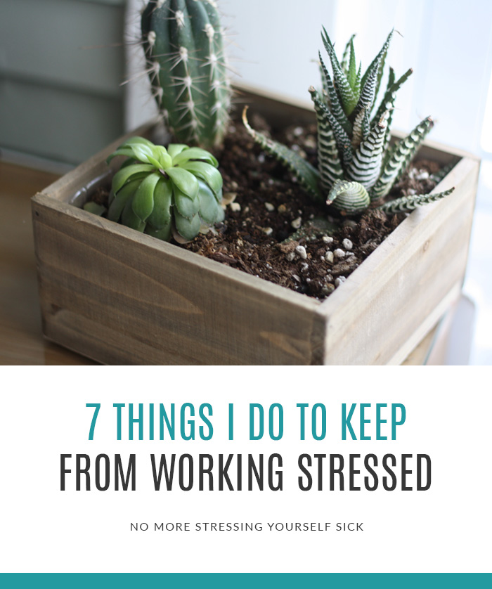 7 Ways to Keep from Working Stressed