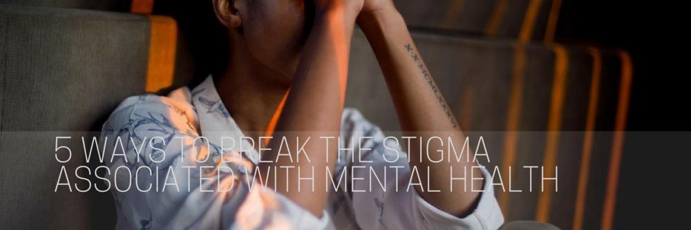 5 Ways To Break The Stigma Associated With Mental Health Psytech