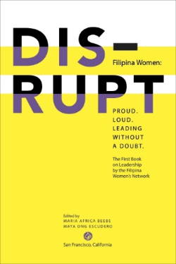 DISRUPT. Filipina Women: Proud. Loud. Leading Without A Doubt. *Book cover designed by Lucille Tenazas