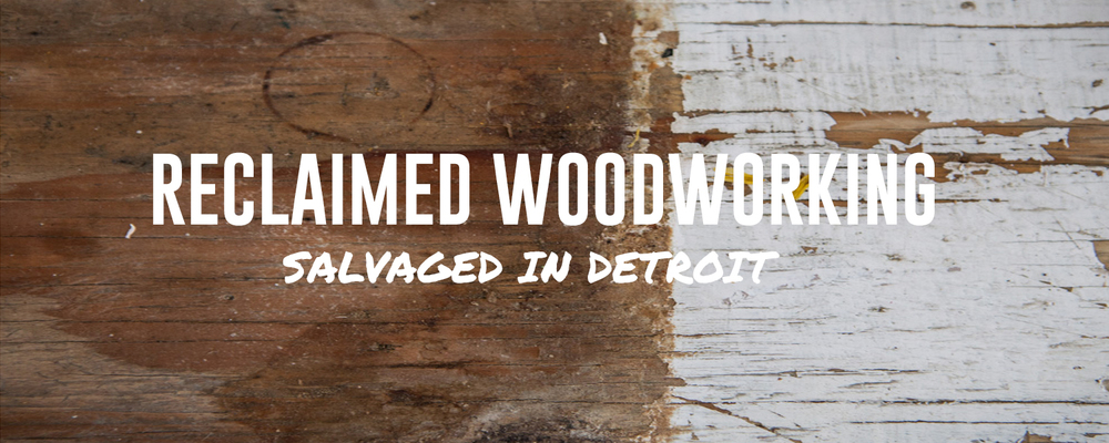RECLAIMED WOOD SALVAGED IN DETROIT BANNER.jpg
