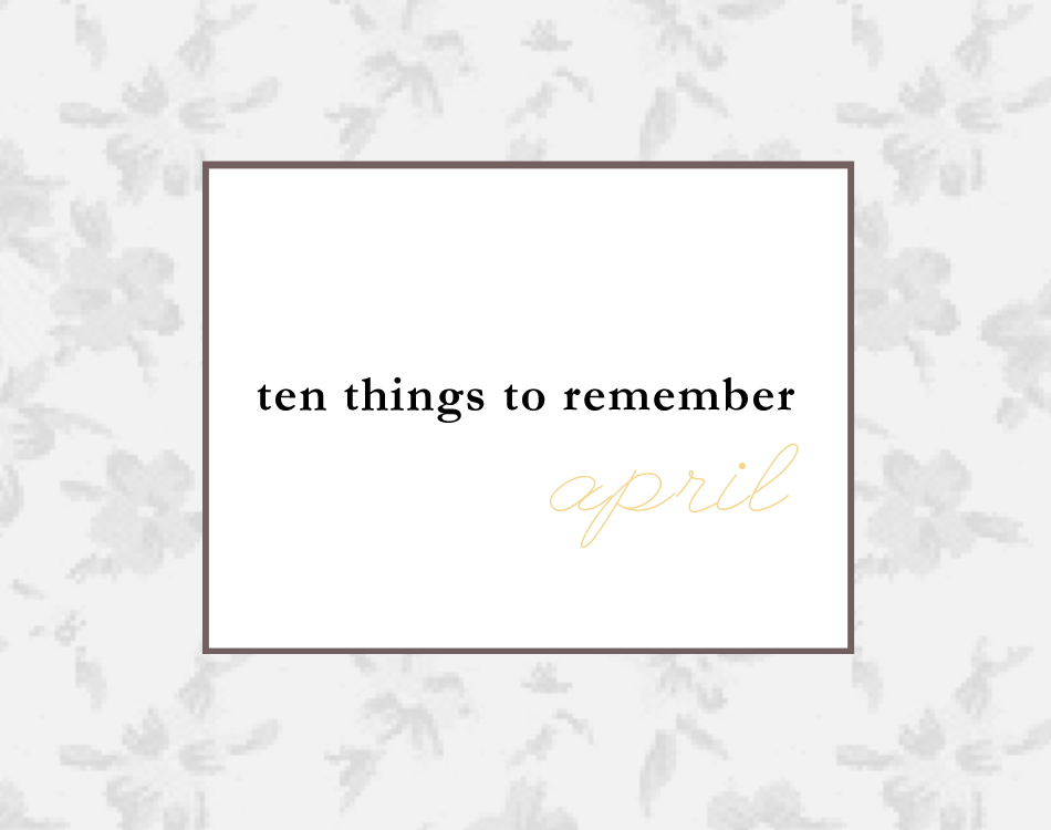 ten things to remember april.jpg