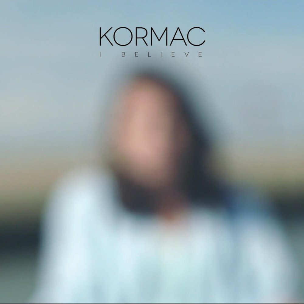 I Believe - Kormac - April 28