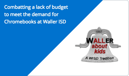 Combatting a lack of budget to meet the demand for Chromebooks at Waller ISD