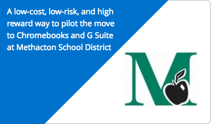 A low-cost, low-risk, and high reward way to pilot the move to Chromebooks and G Suite at Methacton, PA School District