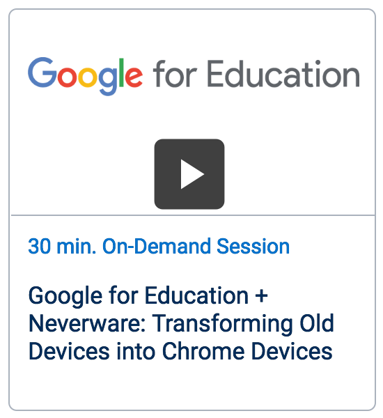Webinar: Google for Education + Neverware: Transforming Old Devices into Chrome Devices