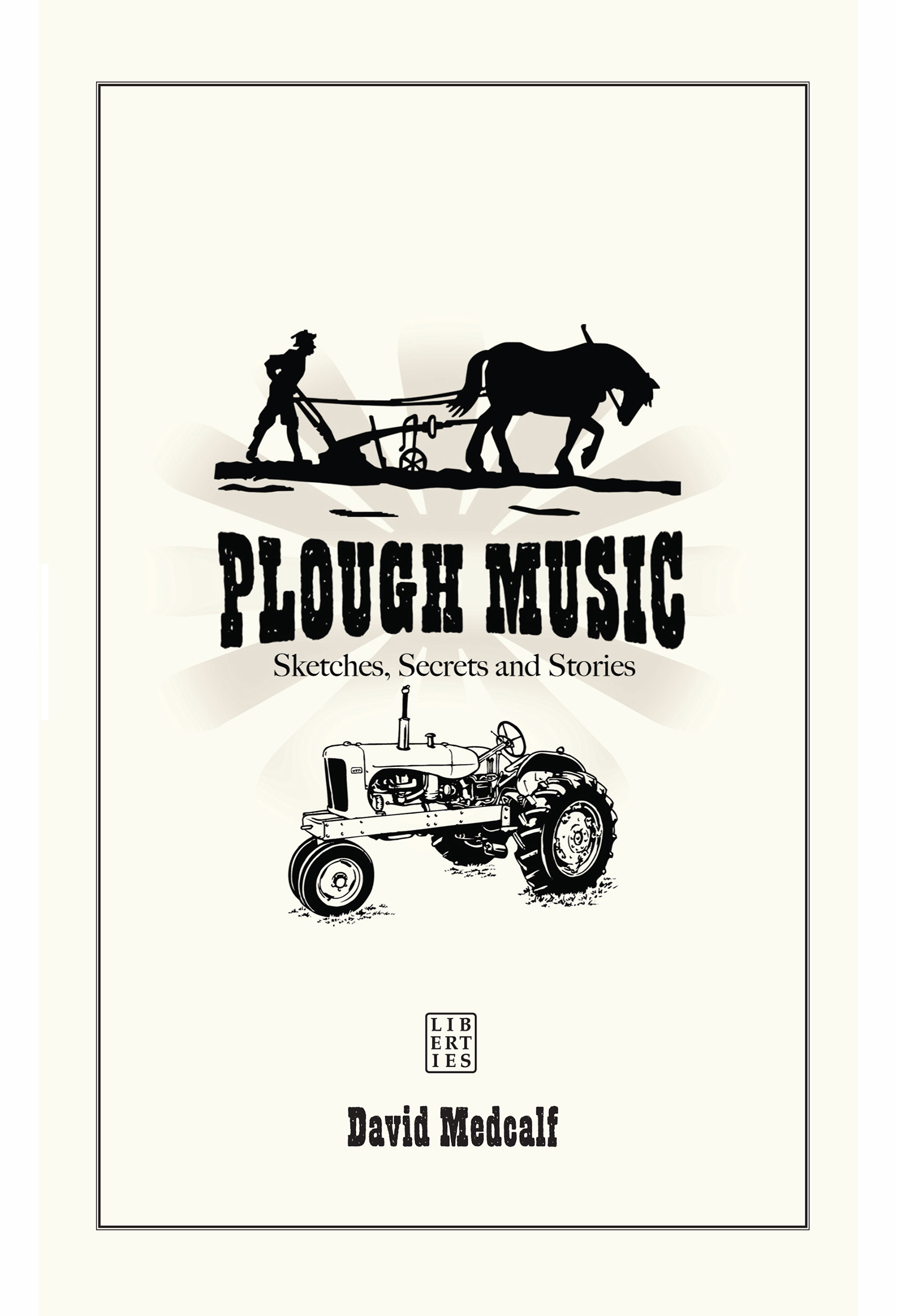 Plough music sketches secrets and stories liberties press
