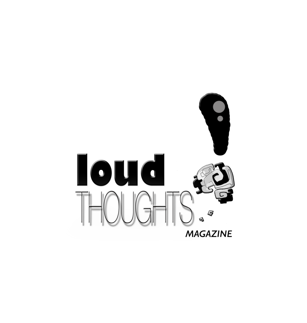 LOUD THOUGHTS! MAGAZINE