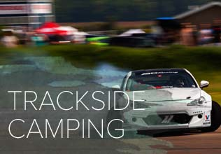Set your alarm Clock for 8000RPM and camp right on the edge of the track all weekend. Trackside camping spots are pre-reserved so you can guarantee a great spot ahead of time. Pricing is $90 and includes vehicle and driver, very limited quantities.