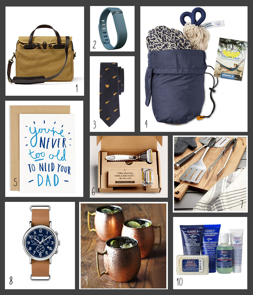 1. Original Filson Briefcase 2. Fitbit Flex from Target 3. Blowfish Tie from Jcrew 4. Montauk Rope Hammock from One Kings Lane 5. Father's Day Card from OldEnglishCo 6. Subscription to Dollar Shave Club 7. 3-Piece Wood-Handled Grill Tool Set from Crate & Barrel 8. Weekend Chrono Oversized Timex Watch 9. Moscow Mule Copper Cups from Sur la Table 10. Kiehl's Shave Kit from Nordstroms