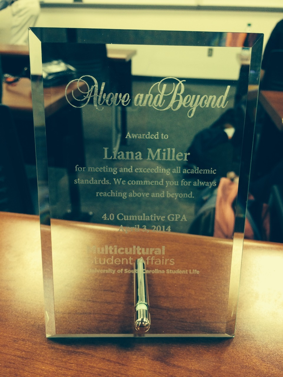 I am one of 22 students awarded by the University for my cumulative 4.0 GPA (and I got this fancy plaque to boot!)