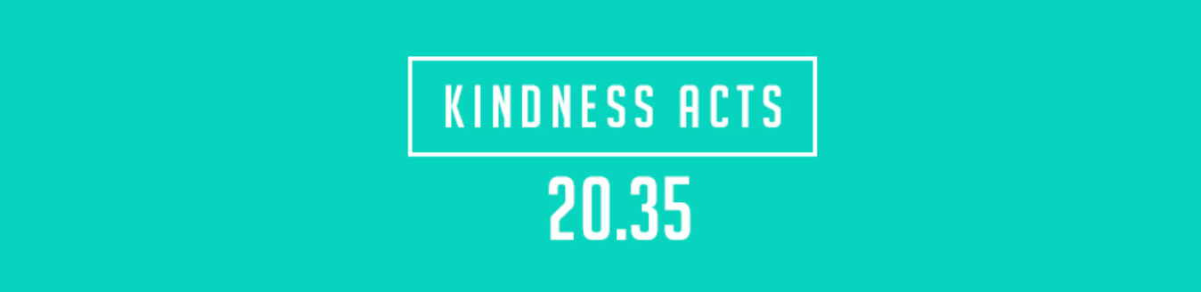 Kindness Acts 20.35
