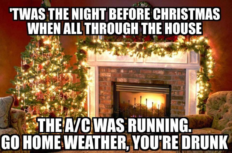 "My Friend Bethany's Facebook Post  "" I've slipped into an alternate universe... The holidays are hot in Louisiana and literally freezing in San Diego. Global warming doesn't explain this phenomenon. What. The. Heck.    Santa, please bring some 40 degree temps, as I would like to start a fire. You should probably bring some 60 degrees to San Diego, too, as I'm sure they're freaking out.   🎅  🏽  🔥"""