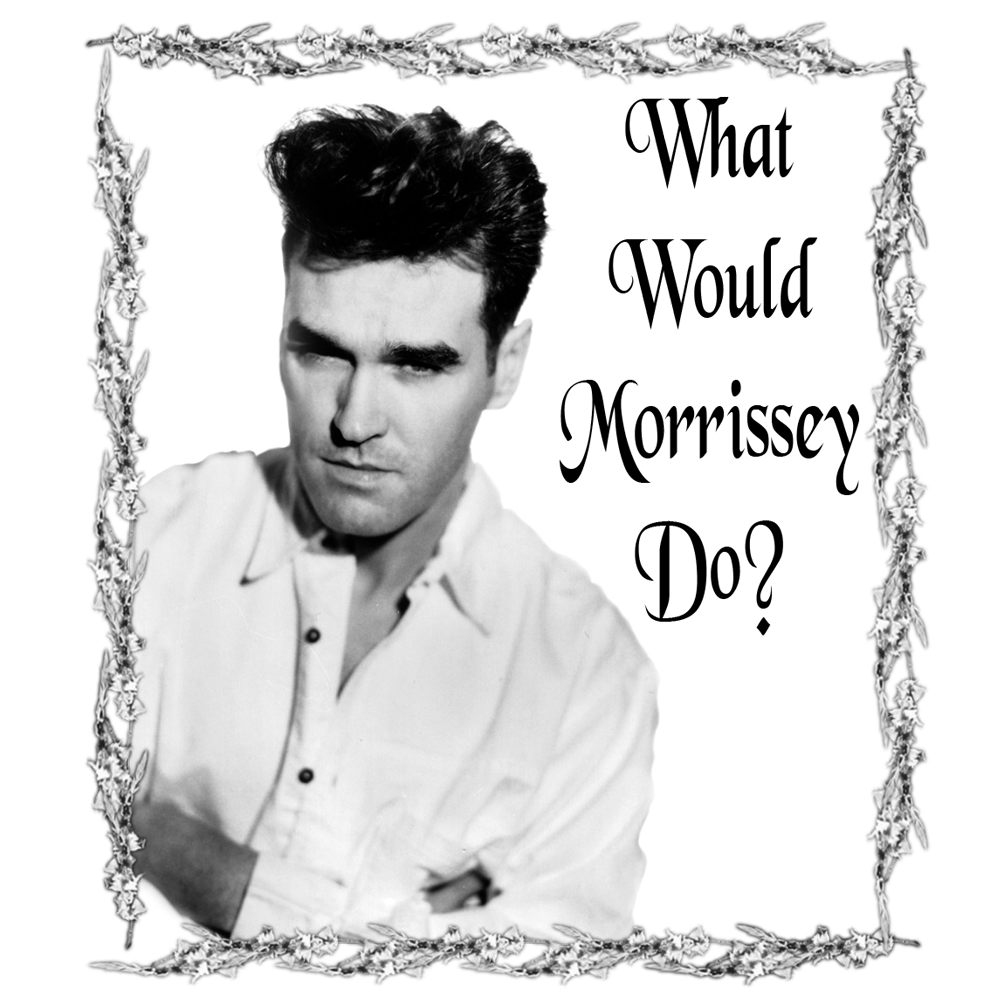 What Would Morrissey Do