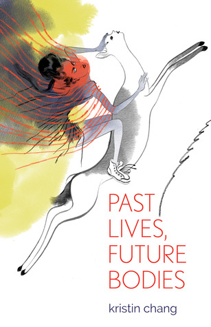 Past Lives, Future Bodies by Kristin Chang