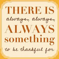 177177 :     THANKFUL Thursdays: There is always, always, ALWAYS something to be THANKFUL for! WHAT SAY YOU?
