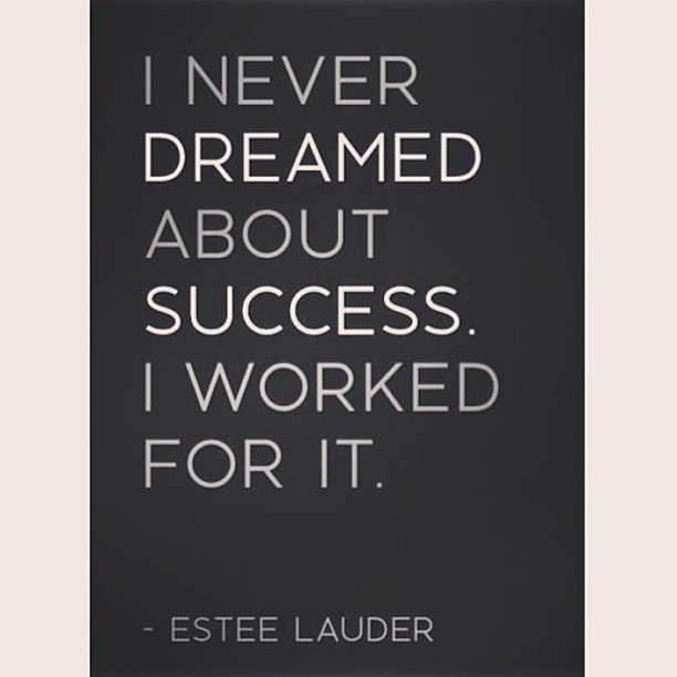 """I never dreamed about success, I worked for it."" - Estée Lauder"