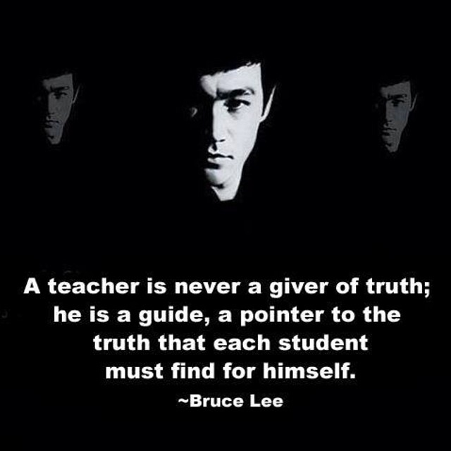 """A teacher is never a giver of truth; he is a guide, a pointer to the truth that each student must find for himself."" #BruceLee #teacher #student #appearswhenready"