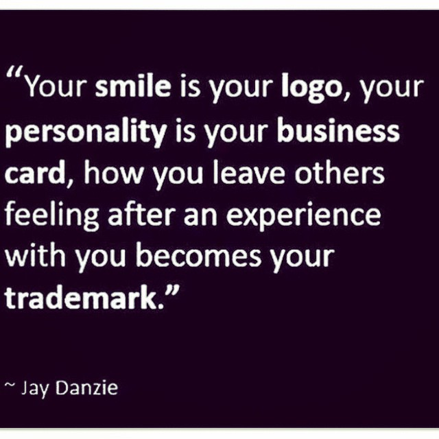 """Your smile is your logo, your personality is your business card, how you leave others feeling after an experience with you becomes your trademark."" #wisewords. So make every moment count, in business and otherwise my friends."