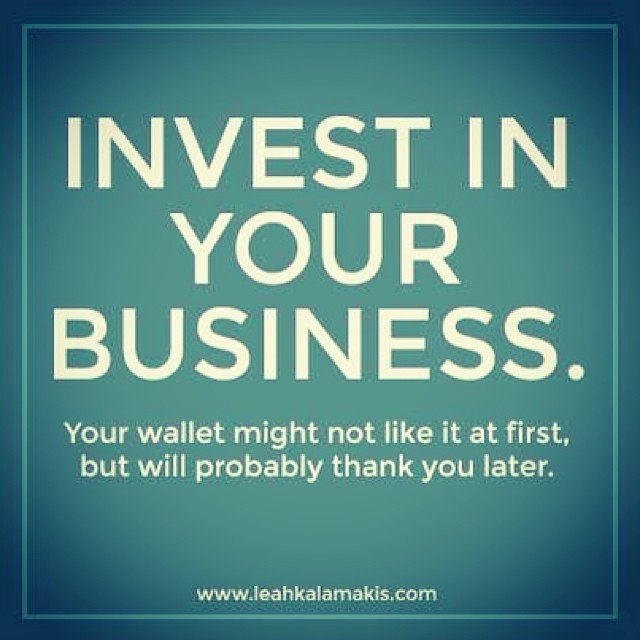 Fact of life #1: Invest in your business. Your wallet might not like it at first, but will probably thank you later. This is the key to getting stronger faster & earlier.