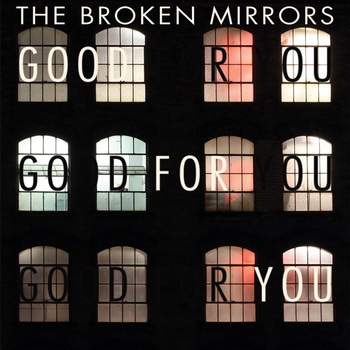 thebrokenmirrors-goodforyou
