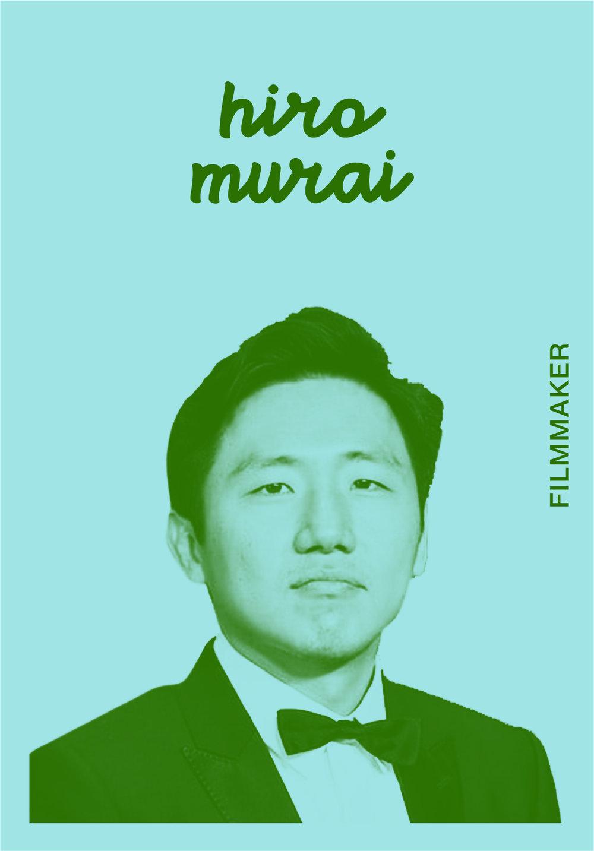 Hiro Murai   WEBSITE   @HIROMURAI   IG: HIROMURAI