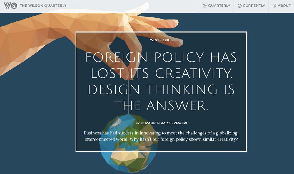 Foreign_policy_has_lost_its_creativity__Design_Thinking_is_the_answer__by_Elizabeth_Radziszewski_—_Winter_2016__The_Post-Obama_World___The_Wilson_Quarterly.jpg