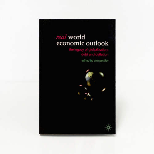 Real World Economic Outlook  Ed. by Ann Pettifor  (Palgrave, 2003)    Buy
