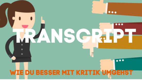 WIE DU BESSER MIT KRITIK UMGEHST | TRANSCRIPT