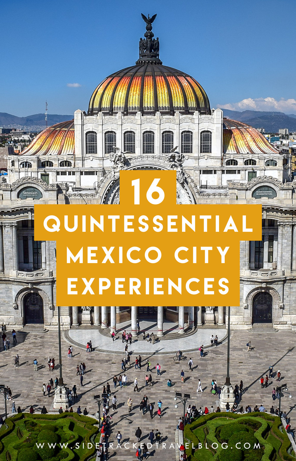 16 quintessential mexico city experiences sidetracked for Vacation in mexico city