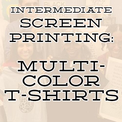 INTERMEDIATE SCREEN PRINTING: MULTI-COLOR T-SHIRTS