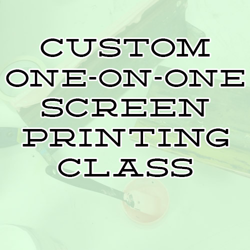 CUSTOM ONE-ON-ONE SCREEN PRINTING CLASS