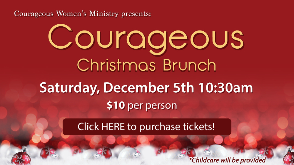 Courageous Christmas Brunch Click HERE to buy tickets Sat. Dec. 5th 10:30am 10$per person