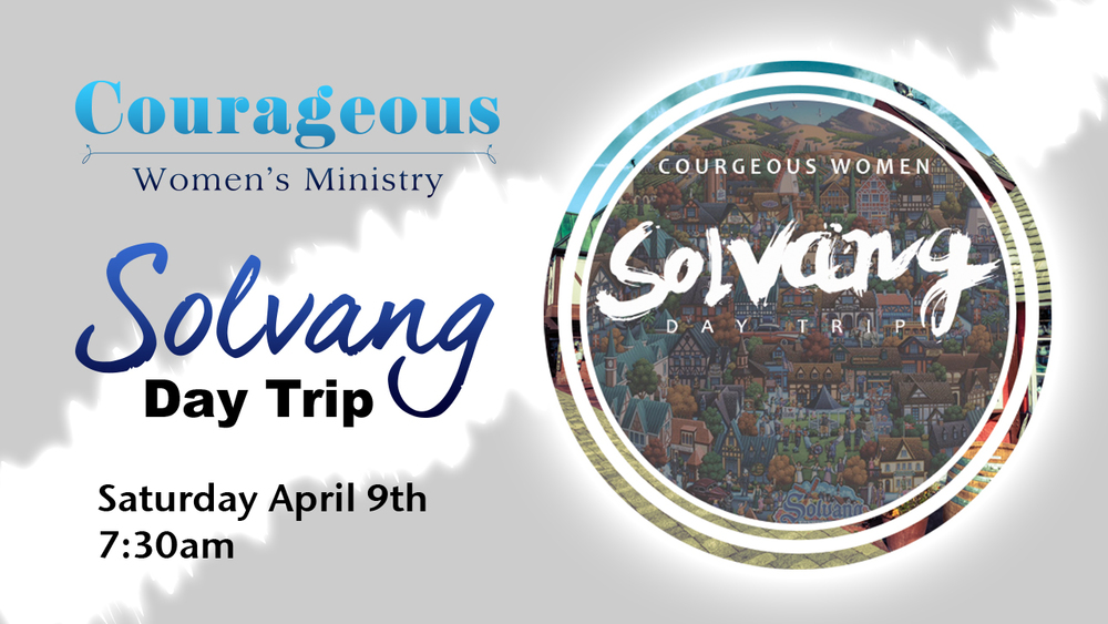 Courageous Woman's Ministry Day trip to Solvang!