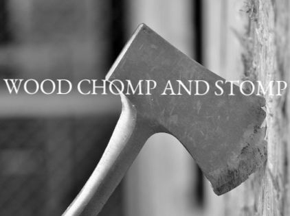 $119 PP - WOOD CHOMP AND STOMP IS FOR THOSE WHO WANT A BIT OF CHOW AND THROW BEFORE THE ALES